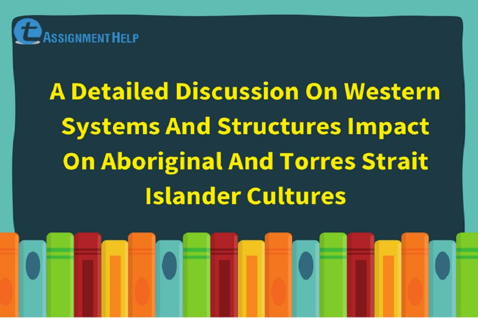 Western Systems and Structures Impact on Aboriginal and Torres Strait Islander Cultures