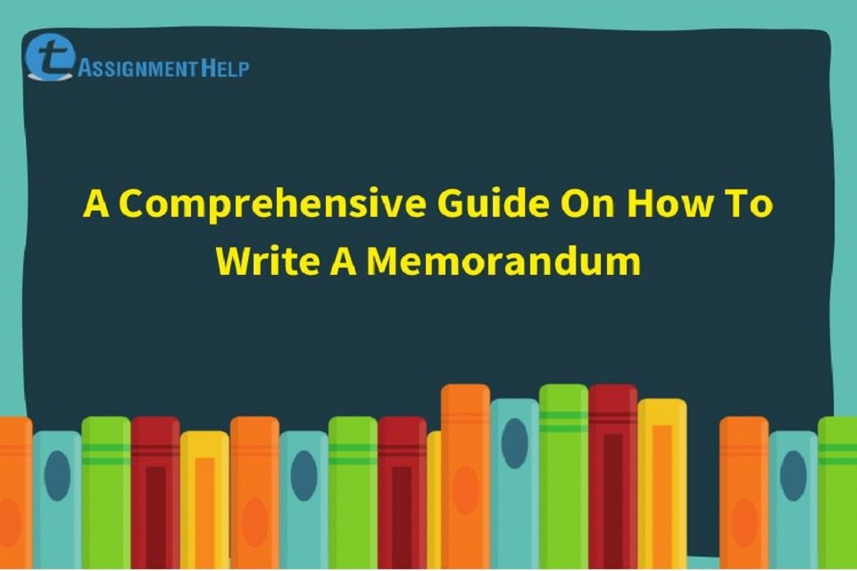 A Comprehensive Guide On How To Write A Memorandum
